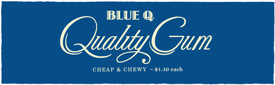 Blue Q Quality Gum, cheap and Chewy - $1.49 each