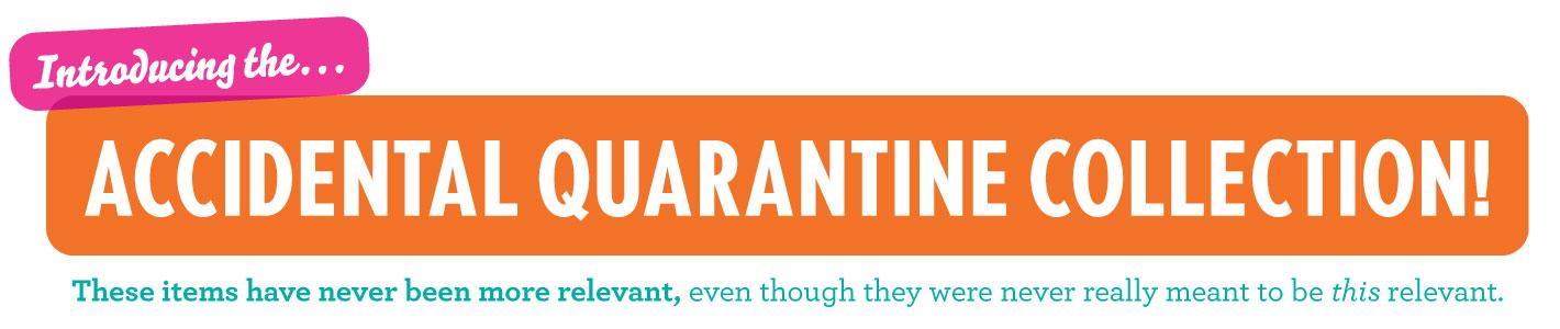Accidental Quarantine Collection!