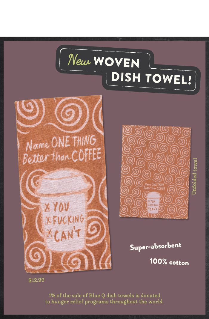 New Blue Q Woven Dish Towel! Name One Thing Better Than Coffee!