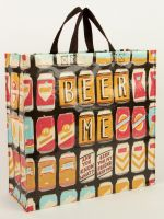 Beer Me. And You Know What? Beer You, My Friend. Beer You. Shopper