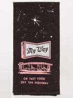 My Way Or Fast Food Off The Highway Dish Towel