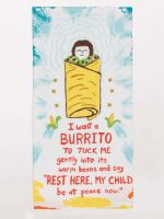 I Want A Burrito To Tuck Me Gently Into Its Warm Beans.... Dish Towel