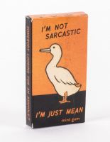 I'm Not Sarcastic, I'm Just Mean Gum