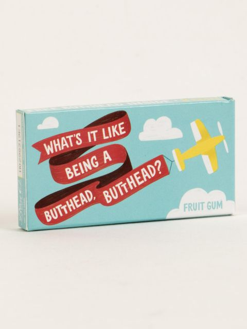 What's It Like Being A Butthead, Butthead? Gum
